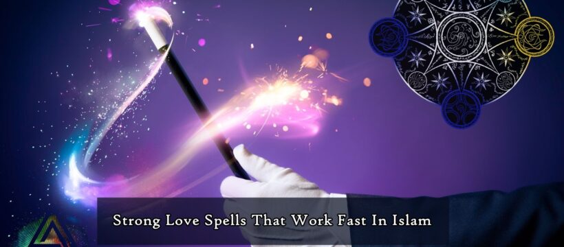 Strong Love Spells That Work Fast In Islam